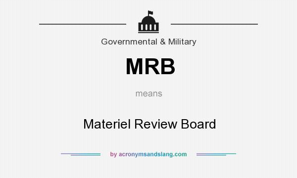 What does MRB mean? It stands for Materiel Review Board