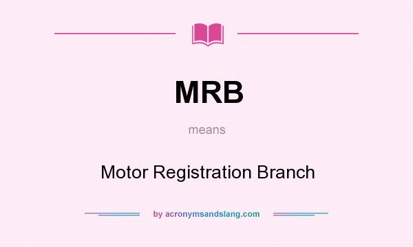 What does MRB mean? It stands for Motor Registration Branch