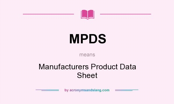 What does MPDS mean? It stands for Manufacturers Product Data Sheet