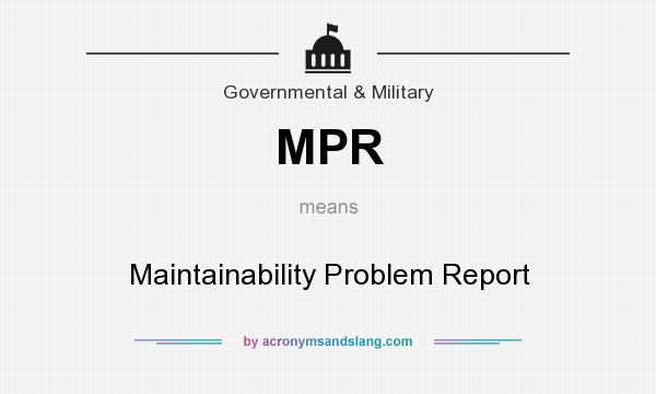 What does MPR mean? It stands for Maintainability Problem Report