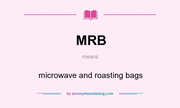 What does MRB mean? It stands for microwave and roasting bags