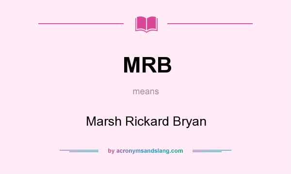 What does MRB mean? It stands for Marsh Rickard Bryan