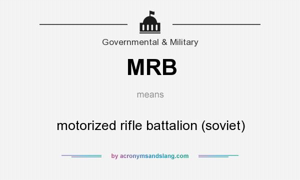 What does MRB mean? It stands for motorized rifle battalion (soviet)