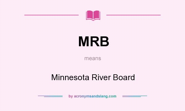 What does MRB mean? It stands for Minnesota River Board