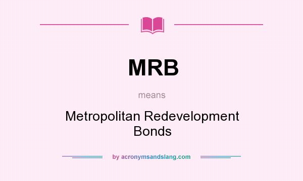 What does MRB mean? It stands for Metropolitan Redevelopment Bonds