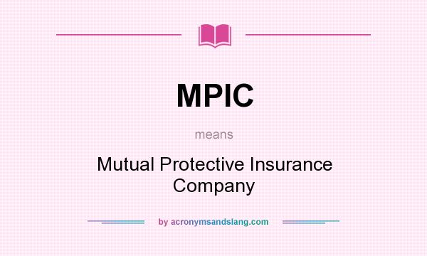 What does MPIC mean? It stands for Mutual Protective Insurance Company