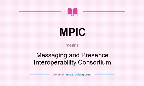 What does MPIC mean? It stands for Messaging and Presence Interoperability Consortium