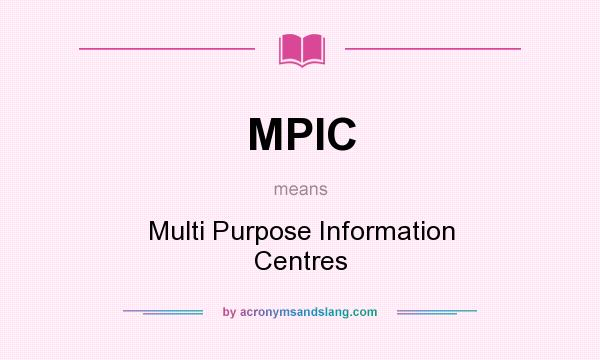 What does MPIC mean? It stands for Multi Purpose Information Centres