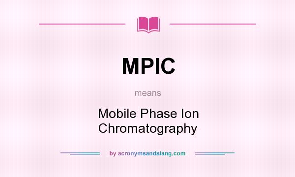 What does MPIC mean? It stands for Mobile Phase Ion Chromatography