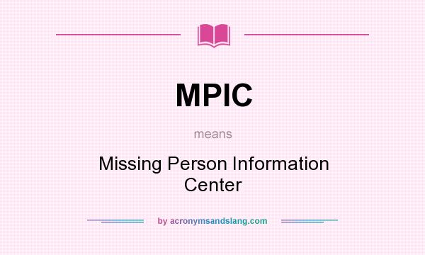 What does MPIC mean? It stands for Missing Person Information Center