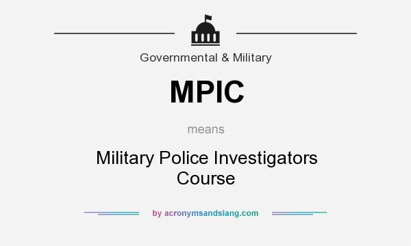 What does MPIC mean? It stands for Military Police Investigators Course