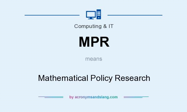 What does MPR mean? It stands for Mathematical Policy Research