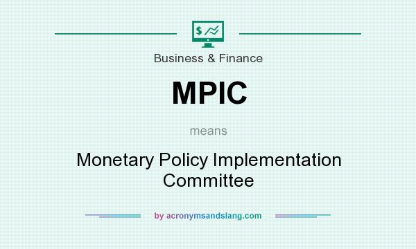 What does MPIC mean? It stands for Monetary Policy Implementation Committee