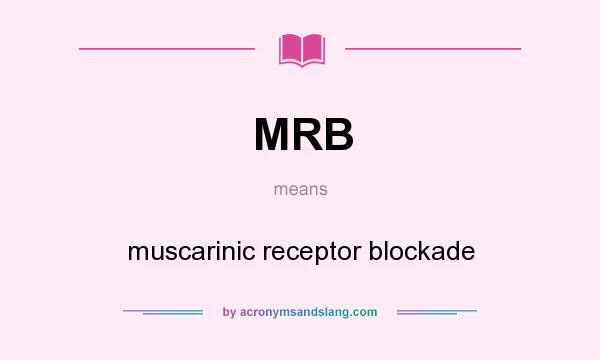 What does MRB mean? It stands for muscarinic receptor blockade