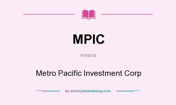 What does MPIC mean? It stands for Metro Pacific Investment Corp