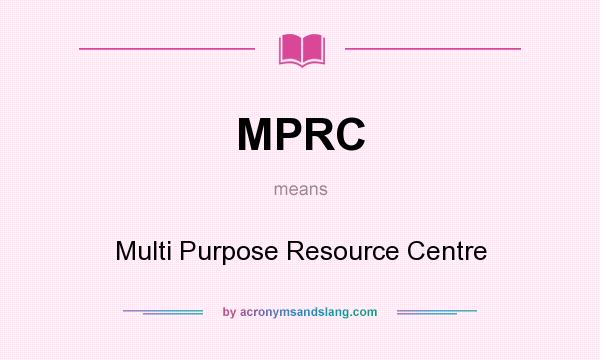 What does MPRC mean? It stands for Multi Purpose Resource Centre