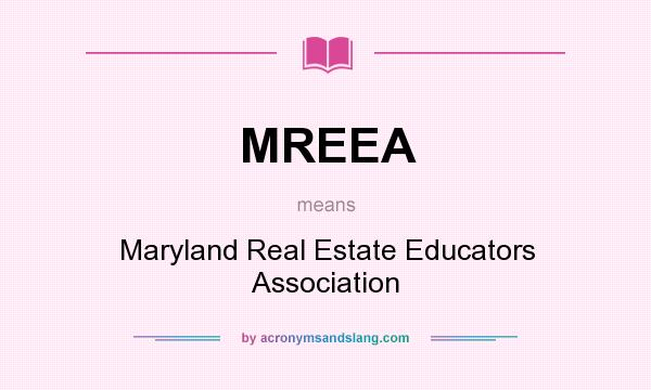 What does MREEA mean? It stands for Maryland Real Estate Educators Association