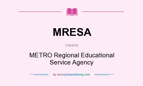 What does MRESA mean? It stands for METRO Regional Educational Service Agency