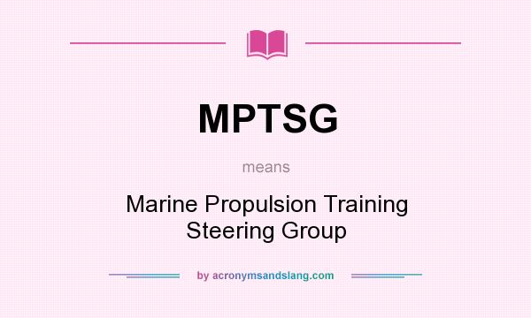 What does MPTSG mean? It stands for Marine Propulsion Training Steering Group