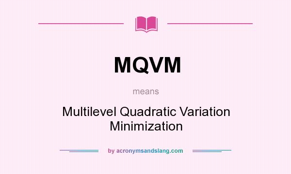 What does MQVM mean? It stands for Multilevel Quadratic Variation Minimization