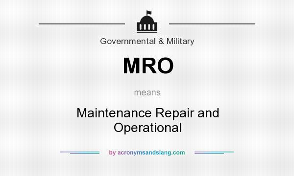What does MRO mean? It stands for Maintenance Repair and Operational