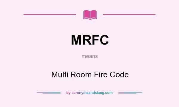 What does MRFC mean? It stands for Multi Room Fire Code