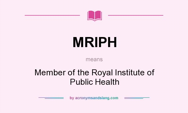 What does MRIPH mean? It stands for Member of the Royal Institute of Public Health