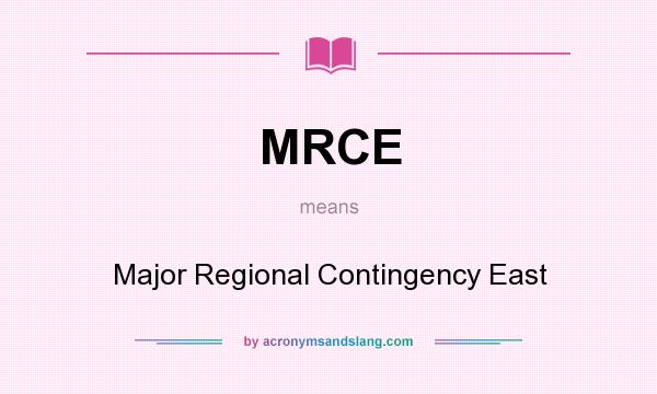 What does MRCE mean? It stands for Major Regional Contingency East