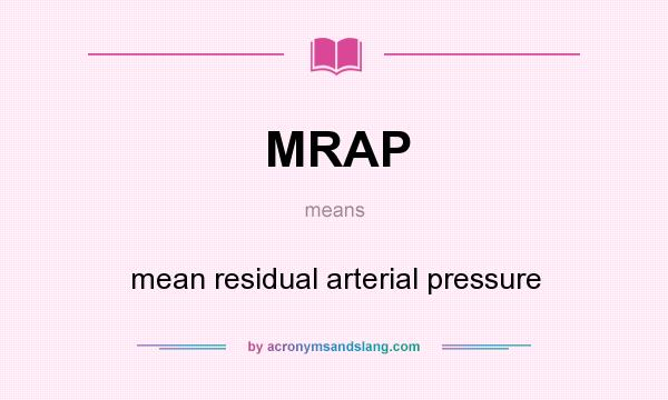 What does MRAP mean? It stands for mean residual arterial pressure