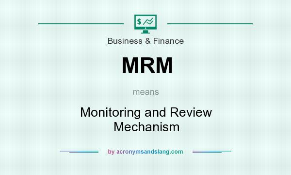 What does MRM mean? It stands for Monitoring and Review Mechanism