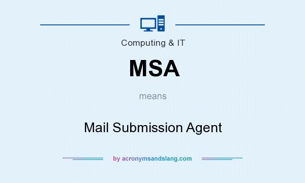 What does MSA mean? It stands for Mail Submission Agent