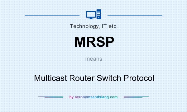 What does MRSP mean? It stands for Multicast Router Switch Protocol