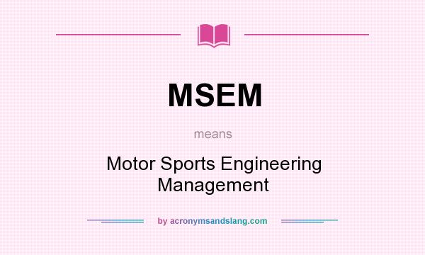 What does MSEM mean? It stands for Motor Sports Engineering Management