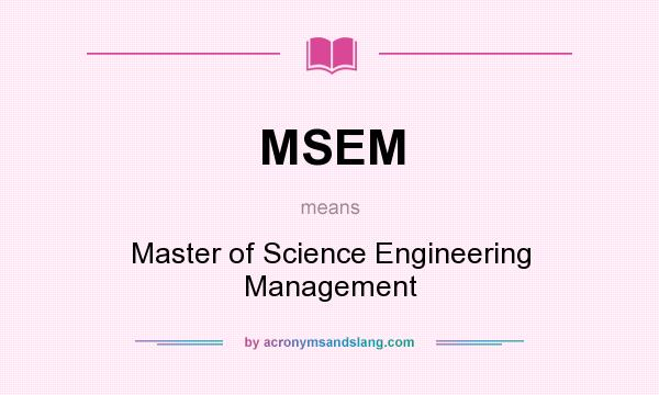 What does MSEM mean? It stands for Master of Science Engineering Management