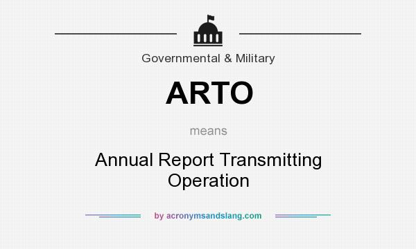 What does ARTO mean? It stands for Annual Report Transmitting Operation