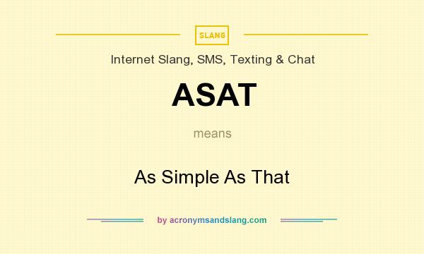 What does ASAT mean? It stands for As Simple As That