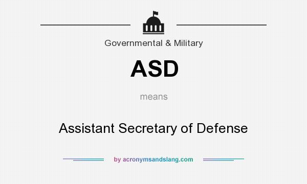 What does ASD mean? It stands for Assistant Secretary of Defense