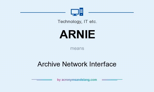 What does ARNIE mean? It stands for Archive Network Interface