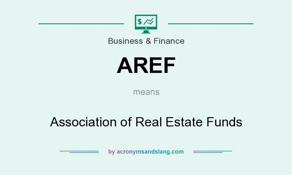 What does AREF mean? It stands for Association of Real Estate Funds