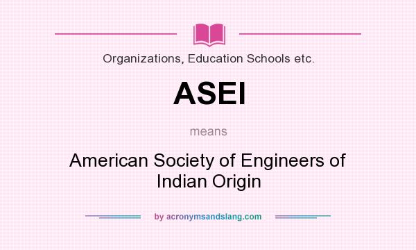 What does ASEI mean? It stands for American Society of Engineers of Indian Origin