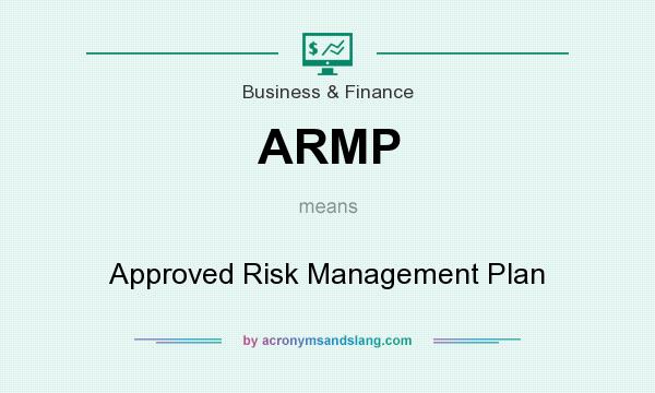 What does ARMP mean? It stands for Approved Risk Management Plan