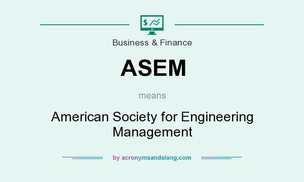 What does ASEM mean? It stands for American Society for Engineering Management