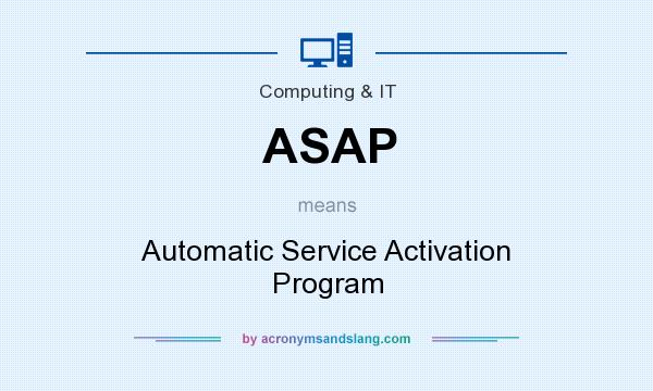 What does ASAP mean? It stands for Automatic Service Activation Program