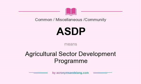 What does ASDP mean? It stands for Agricultural Sector Development Programme