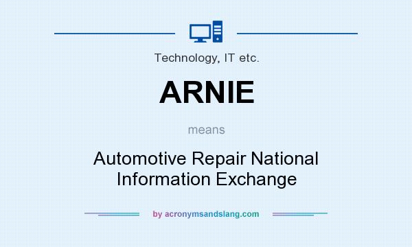 What does ARNIE mean? It stands for Automotive Repair National Information Exchange
