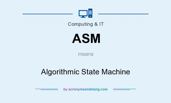 What does ASM mean? It stands for Algorithmic State Machine