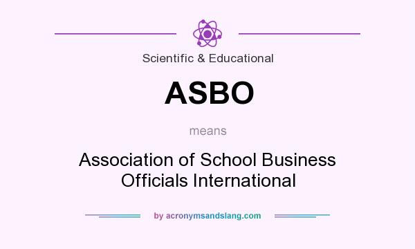 What does ASBO mean? It stands for Association of School Business Officials International