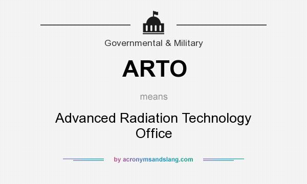What does ARTO mean? It stands for Advanced Radiation Technology Office