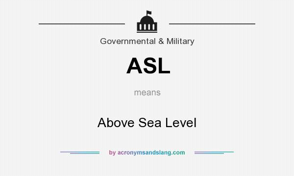 What does ASL mean? It stands for Above Sea Level