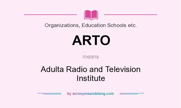 What does ARTO mean? It stands for Adulta Radio and Television Institute